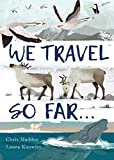 We Travel So Far: Small Stories of Incredibly Giant Journeys