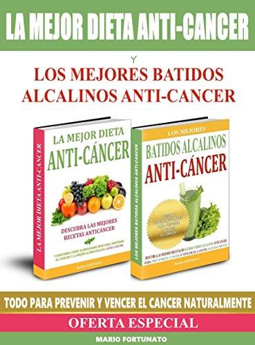 La Mejor Dieta Anti-Cancer y Los Mejores Batidos Alcalinos Anti-Cancer: Descubra Las Mejores Recetas Anticancer y Las Mejores Recetas de Batidos Verdes ... y Vencer el Cancer (Spanish Edition)