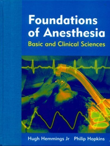 Foundations of Anesthesia: Basic and Clinical Science, 1e by Hugh C. Hemmings BS MD PhD (2000-01-11)