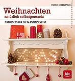 Weihnachten natürlich selbstgemacht: Naturdeko für ein glänzendes Fest (BLV)