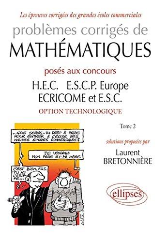 Problmes corrigs de mathmatiques poss aux concours HEC, ESCP Europe, ECRICOME, ESC, option technologique, tome 2
