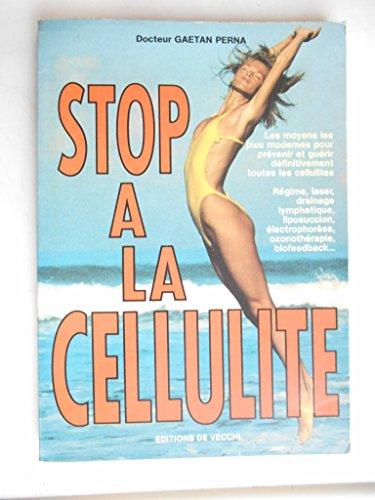 STOP A LA CELLULITE - LES MOYENS LES PLUS MODERNES POUR PREVENIR ET GUERIR DEFINITIVEMENT TOUTES LES CELLULITES
