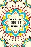 52 Wochen Achtsamkeit Challenge: Achtsamkeit Journal für ein ganzes Jahr? Bewusste Momente Leben ? Achtsamkeit leicht gemacht mit Übungen für mehr Selbstvertrauen, positives Denken und Dankbarkeit - The Odd Letter Co.