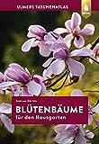 Taschenatlas Blütenbäume für den Hausgarten: 108 Arten und Sorten