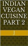 #10: Indian Vegan Cuisine Part 2