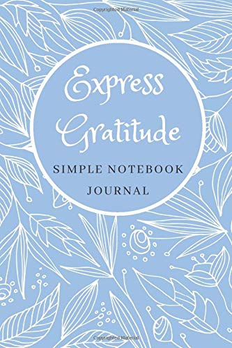 Express Notebook (Express Gratitude Simple Notebook Journal: Practice Daily Appreciation For Happiness And Kindness One Line Journal)
