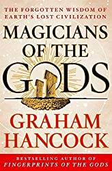 Magicians of the Gods: The Forgotten Wisdom of Earth's Lost Civilization by Graham Hancock (2015-11-10)