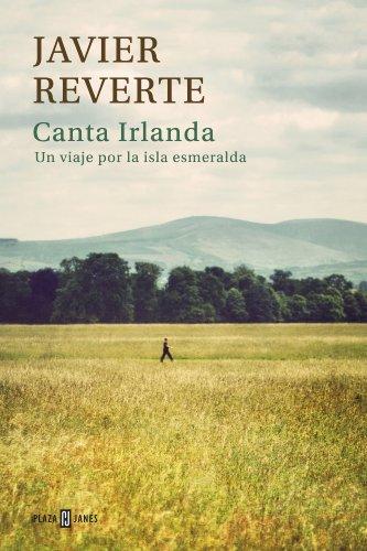 Canta Irlanda: Un viaje por la isla esmeralda por Javier Reverte