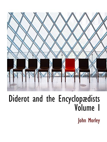 Diderot and the Encyclopædists Volume I