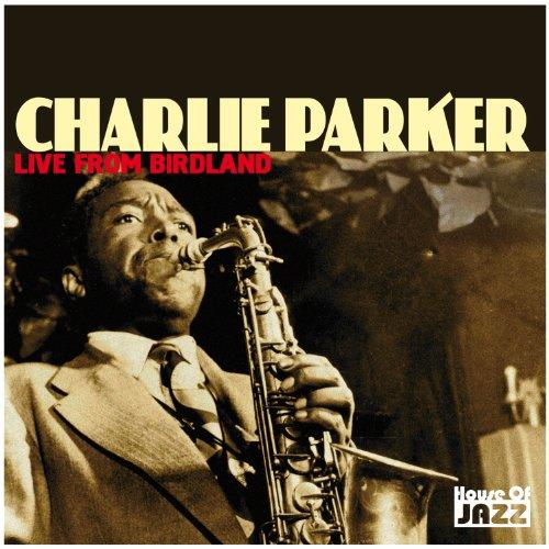 Charlie Parker: Live From Birdland