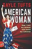 Gayle Tufts 'American Woman: Liebe, Freiheit und die Kunst, auf High Heels zu leben'