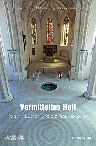 Vermitteltes Heil: Martin Luther und die Sakramente