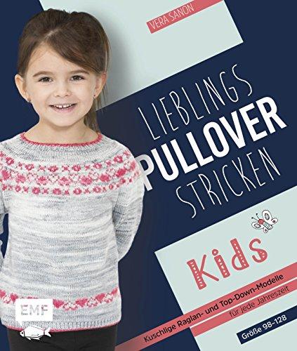 Lieblingspullover stricken für Kids: Kuschlige Raglan- und Top-Down-Modelle für jede Jahreszeit in den Größen 98-128 Pullover Stricken Top