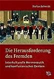 Die Herausforderung des Fremden. Interkulturelle Hermeneutik und konfuzianisches Denken