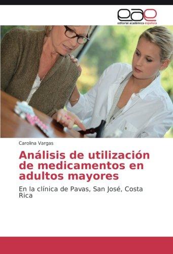 Análisis de utilización de medicamentos en adultos mayores: En la clínica de Pavas, San José, Costa Rica por Carolina Vargas