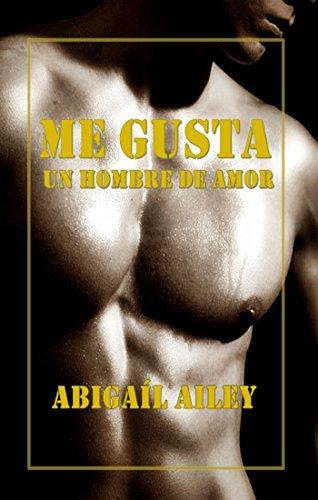 Me gusta un hombre de amor por Abigaíl Ailey