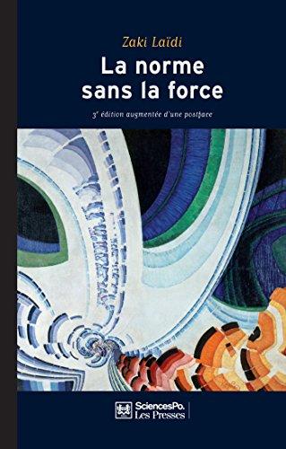 La norme sans la force 3e édition: L'enigme de la puissance européenne par Zaki LAIDI