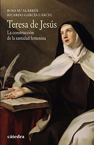 Descargar Libro Teresa De Jesús. La Construcción De La Santidad Femenina (Historia. Serie Menor) de Rosa María Alabrús