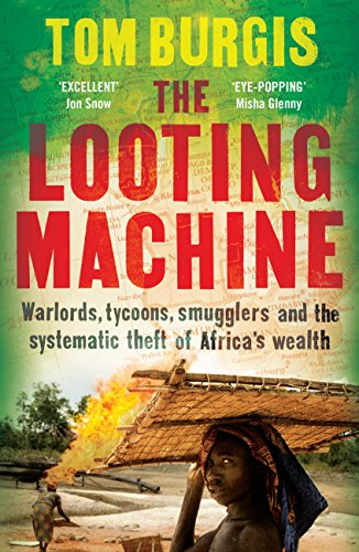The Looting Machine. How The Oil And Mining Busine Has Cursed Africa