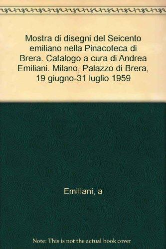 Mostra di disegni del Seicento emiliano nella Pinacoteca di Brera. Catalogo a cura di Andrea Emiliani. Milano, Palazzo di Brera, 19 giugno-31 luglio 1959