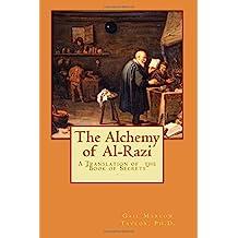 "The Alchemy of Al-Razi: A Translation of the ""Book of Secrets"""
