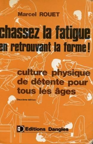 Chassez la fatigue en retrouvant la forme ! : Culture physique de détente pour tous les âges par Marcel Rouet