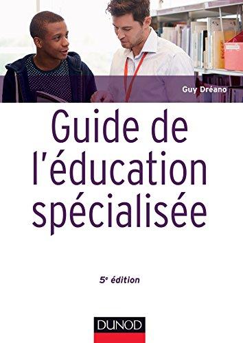 Guide de l'éducation spécialisée - 5e éd. - Acteurs et usagers - Institutions et cadre réglementaire