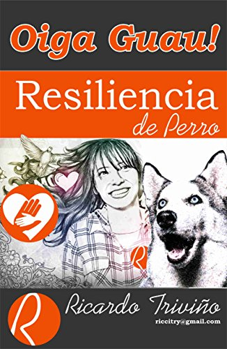 oiga guau: resiliencia de perro por Ricardo Huber Trivino Vargas