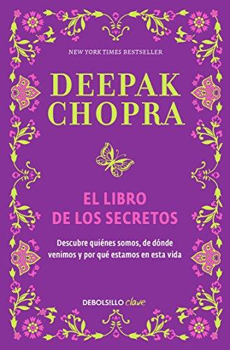 El libro de los secretos: Descubre quiénes somos, de dónde venimos y por qué estamos en esta vida por Deepak Chopra