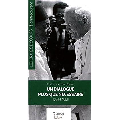 Un dialogue plus que nécessaire - chrétiens et musulmans