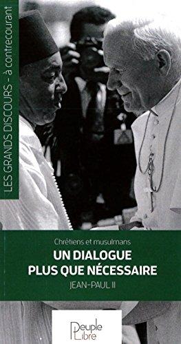 Un dialogue plus que nécessaire - chrétiens et musulmans par Jean-Paul II