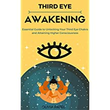 Third Eye Awakening: Third Eye Chakra Open Activation, Essential Guide and Techniques (Third Eye, Kundalini, Chakras Book 1) (English Edition)