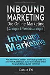 Inbound Marketing die Online Marketing Strategie & Vertriebsstrategie: Wie du vom Content Marketing über die Internet Kaltakquise zur automatisierten Neukundenakquise kommst Taschenbuch