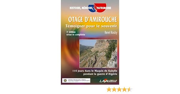 Amazon Fr Otage D Amirouche Temoigner Pour Le Souvenir Rouby Rene Livres