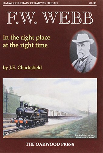 F. W. Webb: In the Right Place at the Right Time (Oakwood Library of Railway History)