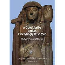 A Good Scribe and Exceedingly Wise Man: Studies in Honour of W.J. Tait (Ghp Egyptology) (2014-03-07)