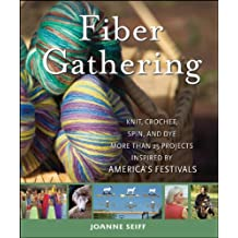 Fiber Gathering: Knit, Crochet, Spin, and Dye More than 20 Projects Inspired by America's Festivals