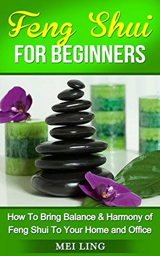 Feng Shui: Feng Shui For Beginners: How To Bring Harmony and Balance o