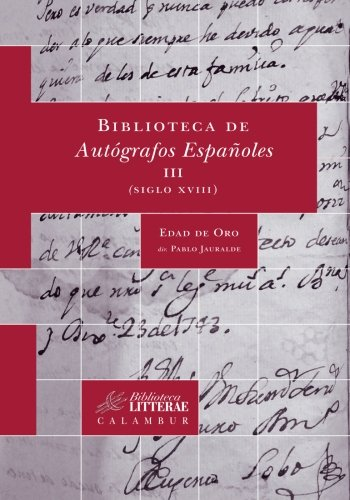 Biblioteca De Autógrafos Españoles III. Siglo XVIII (Biblioteca Litterae)