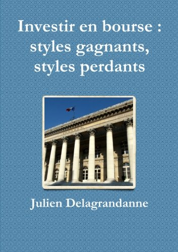 Investir en bourse : styles gagnants, styles perdants par Julien Delagrandanne