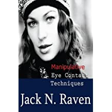 Manipulative Eye Contact Techniques: Install thoughts and feelings just with your eyes! by Jack N. Raven (2014-01-15)