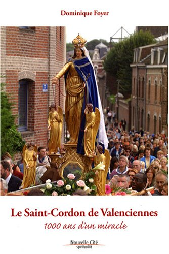 Le Saint-Cordon de Valenciennes : 1000 ans d'un miracle par Dominique Foyer