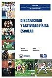 Discapacidad y actividad física escolar (COLECCIÓN MANUALES PARA EL PROFESORADO DE EDUCACIÓN FÍSICA EN LA EDAD ESCOLAR)
