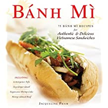 Banh Mi: 75 Banh Mi Recipes for Authentic and Delicious Vietnamese Sandwiches Including Lemongrass Tofu, Soy Ginger Quail, Sugarcane Shrimp Cake, and Honey-Glazed Beef (English Edition)