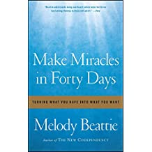 Make Miracles in Forty Days: Turning What You Have into What You Want (English Edition)