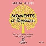 Moments of Happiness: Wie wir Zeit verschenken und Glück gewinnen