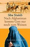 Nach Afghanistan kommt Gott nur noch zum Weinen:... von Siba Shakib