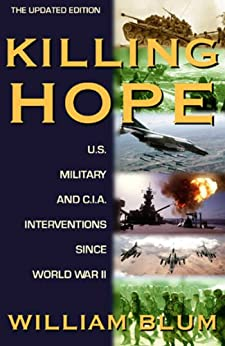 Killing Hope: U.S. and C.I.A. Interventions Since World War II--Updated Through 2003 by [Blum, William]