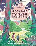 Legendäre Wanderrouten: Die 50 spektakulärsten Touren weltweit (Lonely Planet Reisebildbände)