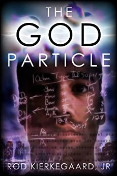 The God Particle (English Edition) par [Kierkegaard Jr, Rod]